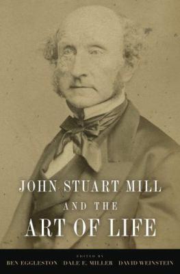 John Stuart Mill and the Art of Life John Stuart Mill and the Art of Life 9780195381245