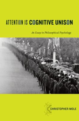 Attention Is Cognitive Unison: An Essay in Philosophical Psychology 9780195384529