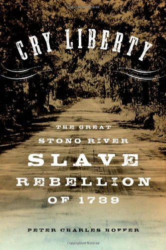 Cry Liberty: The Great Stono River Slave Rebellion of 1739 9780195386615