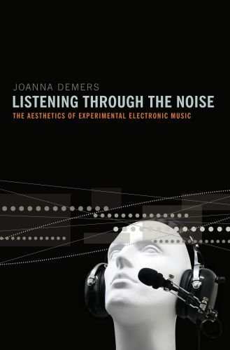 Listening Through the Noise: The Aesthetics of Experimental Electronic Music 9780195387667
