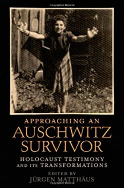 Approaching an Auschwitz Survivor: Holocaust Testimony and Its Transformations 9780195389159