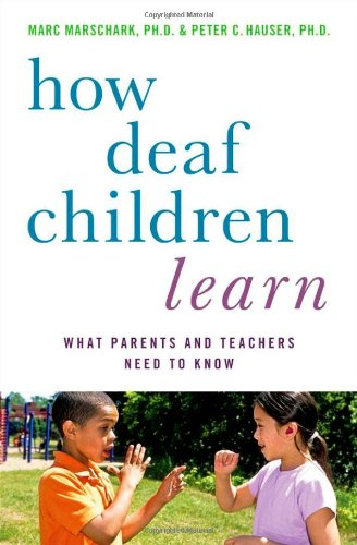How Deaf Children Learn: What Parents and Teachers Need to Know / 9780195389753