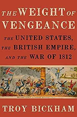 The Weight of Vengeance: The United States, the British Empire, and the War of 1812 9780195391787