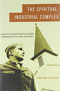 The Spiritual-Industrial Complex: America's Religious Battle Against Communism in the Early Cold War
