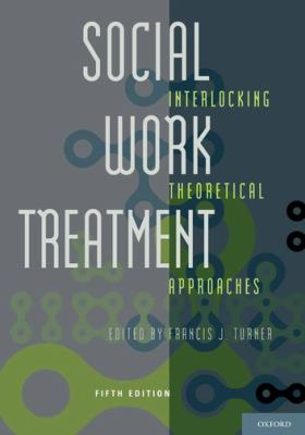 Social Work Treatment: Interlocking Theoretical Approaches 9780195394658