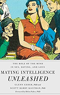 Mating Intelligence Unleashed: The Role of the Mind in Sex, Dating, and Love 9780195396850