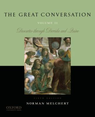The Great Conversation, Volume II: A Historical Introduction to Philosophy: Descartes Through Derrida and Quine 9780195397635