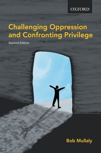 Challenging Oppression and Confronting Privilege: A Critical Social Work Approach 9780195429701