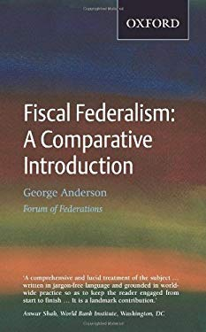 Fiscal Federalism: A Comparative Introduction 9780195432381