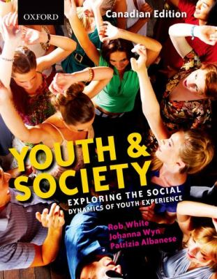 Youth and Society: Exploring the Social Dynamics of Youth Experience, Canadian Edition 9780195433616