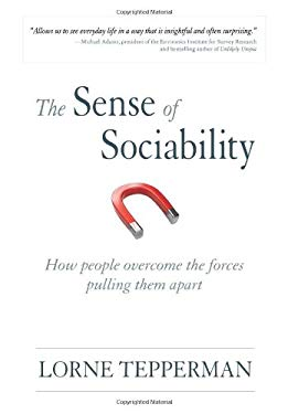 The Sense of Sociability: How People Overcome the Forces Pulling Them Apart 9780195439298