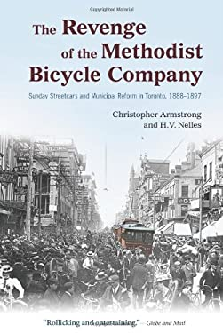 The Revenge of the Methodist Bicycle Company: Sunday Streetcars and Municipal Reform in Toronto, 1888-1897 9780195443370