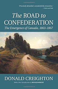 The Road to Confederation: The Emergence of Canada, 1863-1867 (Reissue) 9780195449211