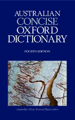 THE AUSTRALIAN CONCISE OXFORD DICTIONARY. Fourth Edition.