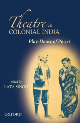 Play House of Power: Theatre in Colonial India 9780198060970