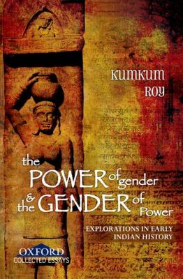 The Power of Gender and the Gender of Power: Explorations in Early Indian History