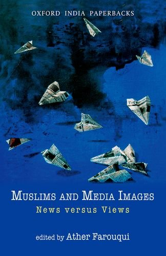 Muslims and Media Images: News Versus Views 9780198069256