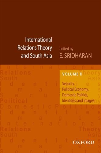 International Relations Theory and South Asia, Volume 2: Security, Political Economy, Domestic Politics, Identities, and Images