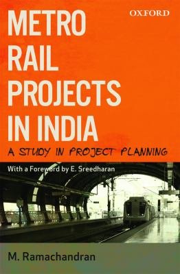 Metro Rail Projects in India: A Study in Project Planning 9780198073987