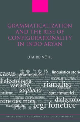 Grammaticalization and the Rise of Configurationality in Indo-Aryan (Oxford Studies in Diachronic and Historical Linguistics)