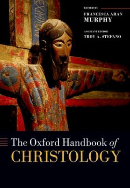 The Oxford Handbook of Christology (Oxford Handbooks)