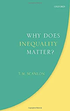 Why Does Inequality Matter? (Uehiro Series in Practical Ethics)