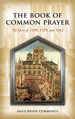 The Book of Common Prayer: The Texts of 1549, 1559, and 1662 9780199207176