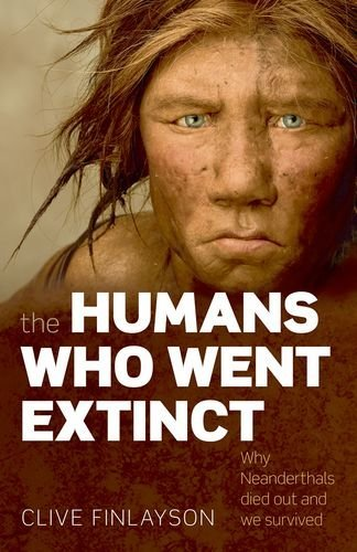 The Humans Who Went Extinct: Why Neanderthals Died Out and We Survived 9780199239191