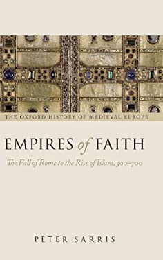 Empires of Faith: The Fall of Rome to the Rise of Islam, 500-700 9780199261260