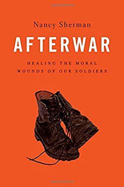 Afterwar: Healing the Moral Wounds of Our Soldiers