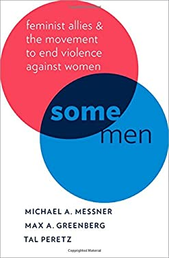 Some Men : Feminist Allies and the Movement to End Violence Against Women