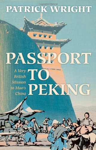 Passport to Peking: A Very British Mission to Mao's China 9780199541935