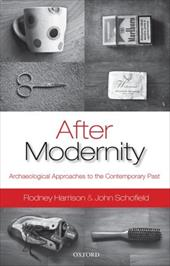 After Modernity: Archaeological Approaches to the Contemporary Past 10791018