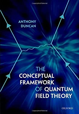 The Conceptual Framework of Quantum Field Theory 9780199573264