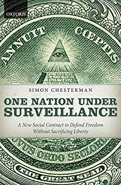 One Nation Under Surveillance: A New Social Contract to Defend Freedom Without Sacrificing Liberty 9780199580378