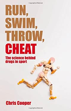 Run, Swim, Throw, Cheat: The Science Behind Drugs in Sport 9780199581467