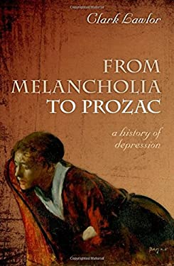 From Melancholia to Prozac: A History of Depression 9780199585793
