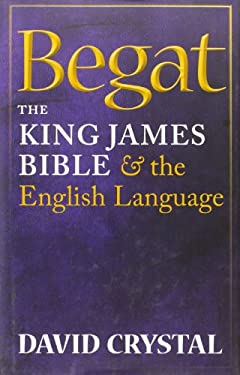 Begat: The King James Bible and the English Language 9780199585854