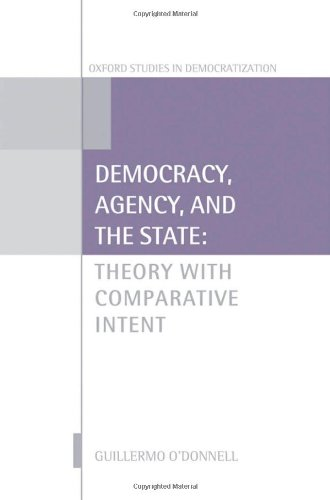 Democracy, Agency, and the State: Theory with Comparative Intent 9780199587612