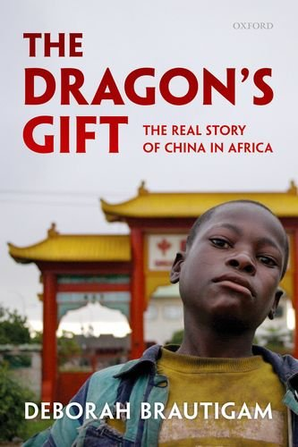 The Dragon's Gift: The Real Story of China in Africa 9780199606290