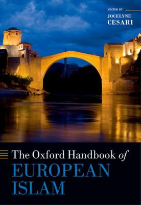 The Oxford Handbook of European Islam (Oxford Handbooks in Religion and Theology)