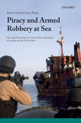 Piracy and Armed Robbery at Sea: The Legal Framework for Counter-Piracy Operations in Somalia and the Gulf of Aden 9780199609529