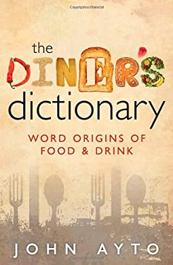 The Diner's Dictionary: Word Origins of Food and Drink 9780199640249