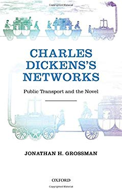 Charles Dickens's Networks: Public Transport and the Novel 9780199644193