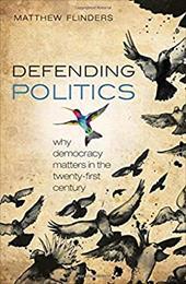 Defending Politics: Why Democracy Matters in the Twenty-First Century