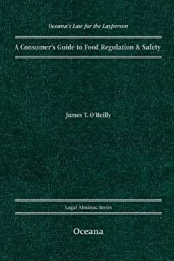 A Consumer's Guide to Food Regulation & Safety 9780199730216