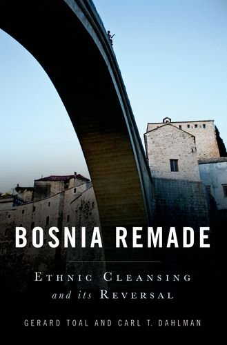 Bosnia Remade: Ethnic Cleansing and Its Reversal 9780199730360
