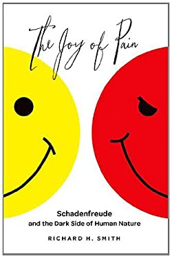 The Joy of Pain: Schadenfreude and the Dark Side of Human Nature 9780199734542
