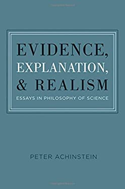 Evidence, Explanation, and Realism: Essays in Philosophy of Science 9780199735259