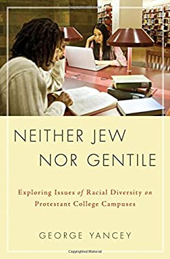 Neither Jew Nor Gentile: Exploring Issues of Racial Diversity on Protestant College Campuses 9780199735433